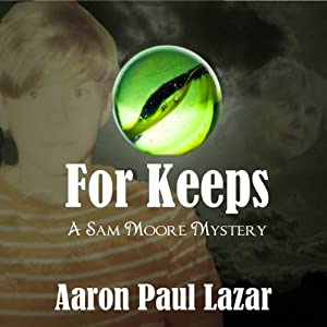 For Keeps: A Sam Moore Mystery, Book 3 | [Aaron Paul Lazar]
