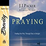 Praying: Finding Our Way Through Duty to Delight | J. I. Packer,Caroline Nystrom