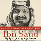 Ibn Saud: The Desert Warrior Who Created the Kingdom of Saudi Arabia | [Michael Darlow, Barbara Bray]