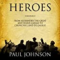 Heroes: From Alexander the Great and Julius Caesar to Churchill and de Gaulle (       UNABRIDGED) by Paul Johnson Narrated by James Adams