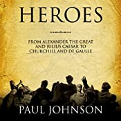 Heroes: From Alexander the Great and Julius Caesar to Churchill and de Gaulle | [Paul Johnson]