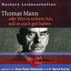 Thomas Mann oder Wer es schwer hat, soll es auch gut haben (Suchers Leidenschaften) Hörbuch