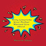 Dirty Limericks Your Mother Warned You About | Marcus Albey