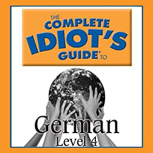 The Complete Idiot's Guide to German, Level 4 Audiobook