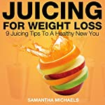 Juicing for Weight Loss: 9 Juicing Tips to a Healthy New You | Samantha Michaels