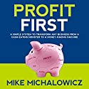Profit First: A Simple System to Transform Any Business from a Cash-Eating Monster to a Money-Making Machine Hörbuch von Mike Michalowicz Gesprochen von: Mike Michalowicz