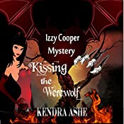 Kissing the Werewolf: Izzy Cooper, Book 1 | Kendra Ashe
