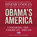 Obama's America: Unmaking the American Dream (       UNABRIDGED) by Dinesh D'Souza Narrated by David Cochran Heath
