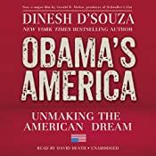 Obamas America: Unmaking the American Dream | [Dinesh DSouza]