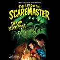 Swamp Scarefest: Tales from the Scaremaster, Book 2 Audiobook by B. A. Frade, Stephanie Peters Narrated by Michael Crouch