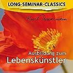 Ausbildung zum Lebenskünstler (Long-Seminar-Classics) | Kurt Tepperwein