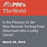 Is the Pressure to Set New Records Turning Polar Adventure into a Lying Game? | Alina Simone