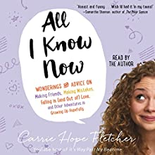 All I Know Now: Wonderings and Reflections on Growing Up Gracefully (       UNABRIDGED) by Carrie Hope Fletcher Narrated by Carrie Hope Fletcher