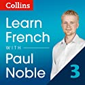 Collins French with Paul Noble - Learn French the Natural Way, Part 3  by Paul Noble Narrated by Paul Noble