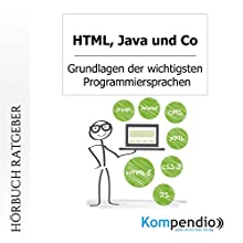 HTML, Java und Co: Grundlagen der wichtigsten Programmiersprachen (       ungekürzt) von Robert Sasse, Yannick Esters Gesprochen von: Yannick Esters