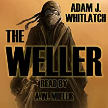 The Weller (       UNABRIDGED) by Adam J. Whitlatch Narrated by A.W. Miller