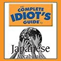 The Complete Idiot's Guide to Japanese, Vocabulary  by Linguistics Team Narrated by Linguistics Team