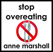 Stop Overeating: Stay Healthy | [Anne Marshall]