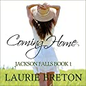 Coming Home: Jackson Falls, Book 1 Audiobook by Laurie Breton Narrated by Talmadge Ragan