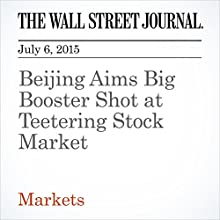 Beijing Aims Big Booster Shot at Teetering Stock Market (       UNABRIDGED) by Lingling Wei Narrated by Ken Borgers