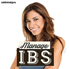 Manage IBS: Learn to Cope with IBS using Subliminal Messages  by Subliminal Guru Narrated by Subliminal Guru