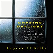 Chasing Daylight: How My Forthcoming Death Transformed My Life   [Gene O'Kelly]