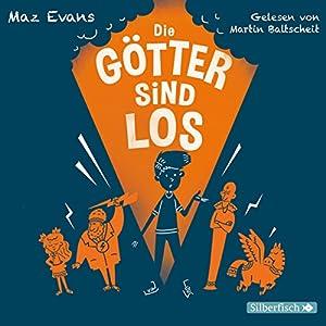 Die Götter sind los Hörbuch von Maz Evans Gesprochen von: Martin Baltscheit