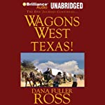 Wagons West Texas! (       UNABRIDGED) by Dana Fuller Ross Narrated by Phil Gigante