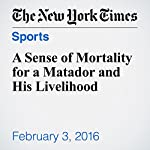 A Sense of Mortality for a Matador and His Livelihood | Geoffrey Gray