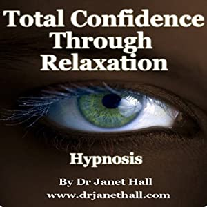 Total Confidence Through Relaxation (Hypnosis) | [Janet Hall]