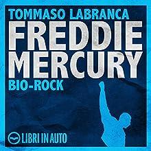 Freddie Mercury. Bio Rock Audiobook by Tommaso Labranca Narrated by Tommaso Labranca, Michele Mariotti, Ruggero Andreozzi