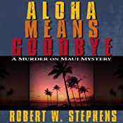 Aloha Means Goodbye: A Murder on Maui Mystery | [Robert W. Stephens]