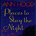 Places to Stay the Night: A Novel (       UNABRIDGED) by Ann Hood Narrated by Eva Kantor