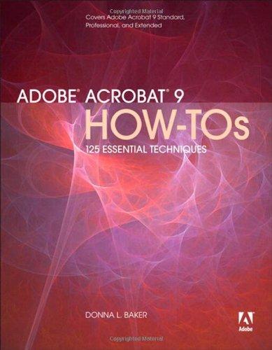 Adobe Acrobat 9 How-Tos: 125 Essential Techniques