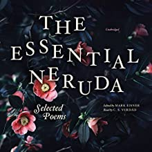 The Essential Neruda: Selected Poems Audiobook by Pablo Neruda, Mark Eisner - editor and translator Narrated by C. S. Verdád
