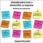Consejos para crear y desarrollar su empresa: Relato de una experiencia | Gaspard Chevallier