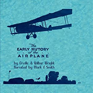 Early History of the Airplane | [Oriville Wright, Wilbur Wright]