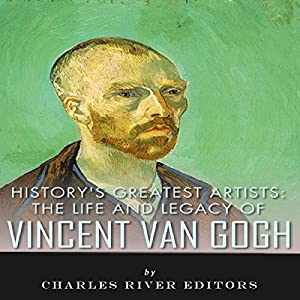 History's Greatest Artists: The Life and Legacy of Vincent van Gogh Audiobook
