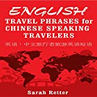 English Travel Phrases for Chinese-Speaking Travelers Hörbuch von Sarah Retter Gesprochen von: Tu Wright