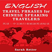 English Travel Phrases for Chinese-Speaking Travelers Audiobook by Sarah Retter Narrated by Tu Wright