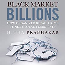 Black Market Billions: How Organized Retail Crime Funds Global Terrorists Audiobook by Hitha Prabhakar Narrated by Elisabeth Rodgers
