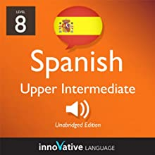 Learn Spanish - Level 8: Upper Intermediate Spanish, Volume 1: Lessons 1-25 (       UNABRIDGED) by Innovative Language Learning Narrated by Michelle Diaz