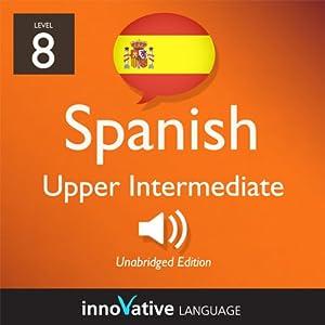 Learn Spanish - Level 8: Upper Intermediate Spanish, Volume 1: Lessons 1-25 Audiobook