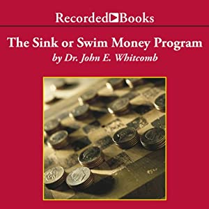 The Sink or Swim Money Program: A 6-Step Plan for Teaching Your Teens Financial Responsibility | [John Whitcomb]