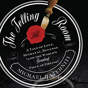 The Telling Room: A Tale of Love, Betrayal, Revenge, and the World's Greatest Piece of Cheese | [Michael Paterniti]