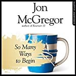 So Many Ways to Begin | Jon McGregor