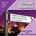 Strategic Marketing: Insights on Setting Smart Directions for Your Business (       UNABRIDGED) by Marcia Yudkin Narrated by Marcia Yudkin