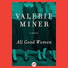 All Good Women: A Novel (       UNABRIDGED) by Valerie Miner Narrated by Charlotte North
