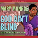 God Ain't Blind (       UNABRIDGED) by Mary Monroe Narrated by Patricia Floyd