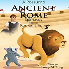 A Possum's Ancient Rome: Spartacus and the Roman Empire (       UNABRIDGED) by Jamey M. Long Narrated by Myra Escoro
